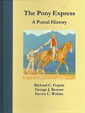 The Pony Express: A Postal History: Frajola, Richard C.;Philatelic Foundation (New York, N.Y.);...
