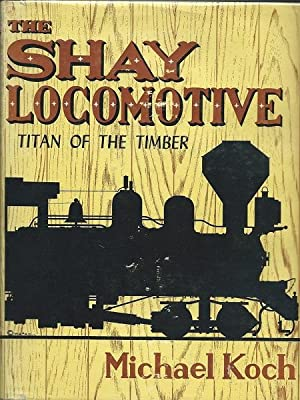 The Shay Locomotive - Titan of the Timber: Michael Koch