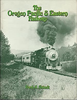 The Oregon Pacific & Eastern Railway: Fred A. Stindt
