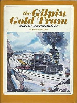 The Gilpin Gold Tram, Colorado's Unique Narrow-Gauge: Ferrell, Mallory Hope