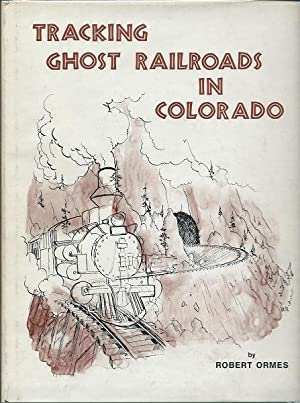 Tracking Ghost Railroads in Colorado: Robert Ormes