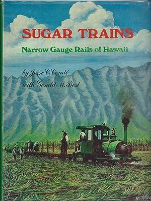 Sugar Trains : Narrow Gauge Rails of Hawaii: Jesse Conde & Gerald Best