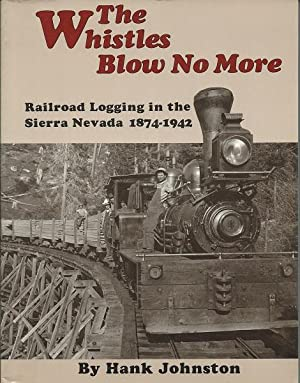 The Whistles Blow No More: Railroad Logging: Hank Johnston