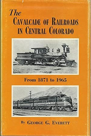 The Calvacade of Railroads in Central Colorado 1871-1965: George Everett
