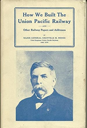 How We Built the Union Pacific Railway: Grenville Dodge