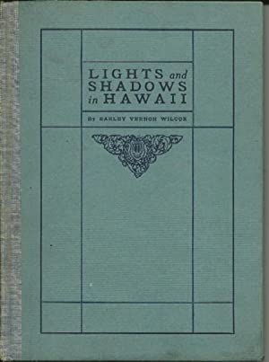 Lights And Shadows in Hawaii: Earley Vernon Wilcox
