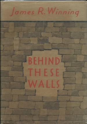 Behind These Walls: James R. Winning