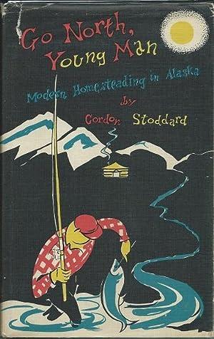 Go North Young Man - Modrn Homesteading in Alaska: Gordon Stoddard