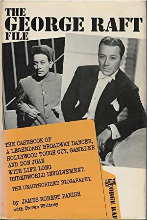 The George Raft File:the Unauthorized Biography: The Unauthorized Biography: Parish, James Robert;...