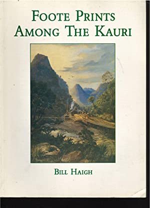 Foote Prints among the Kauri: The Lives and Times of Seven Brothers and Six Sisters in the Kauri ...