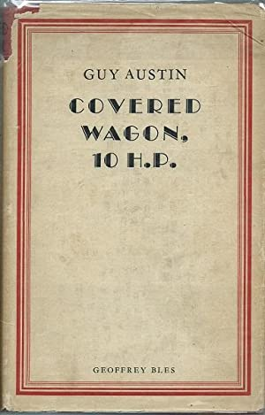 Covered Wagon 10 H.P. : Being the Further Adventures of an English Family in Its Travel Across ...