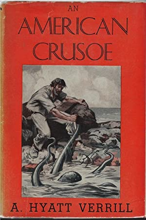 The American Crusoe: A. Hyatt Verrill
