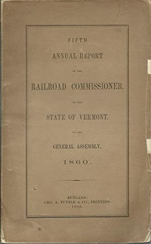 Fifth Annual Report of the Railroad Commisioner, of the State of Vermont to the General Assembly ...