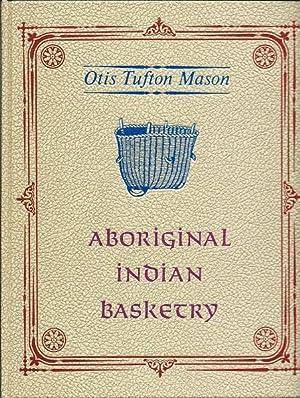 Aboriginal Indian Basketry: Otis Tufton Mason