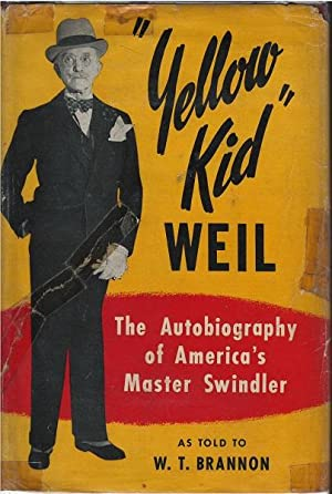 Yellow Kid Weil - the Autobiography of America's Master Swindler: W.T. Brannon