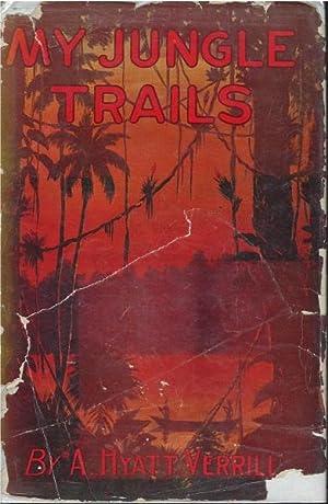 My Jungle Trails: A. Hyatt Verrill