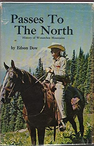 Passes to the North : History Of Wenatchee Mountains: Edson Dow