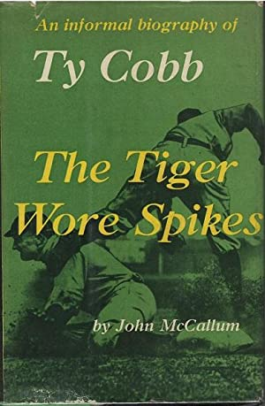 The Tiger Wore Spikes: An Informal History of ty Cobb: John McCallum