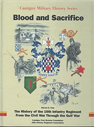 Blood and Sacrifice: The History of the 16th Infantry Regiment from the Civil War through the Gulf ...