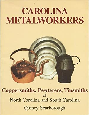 Carolina Metalworkers: Coppersmiths, Pewterers, Tinsmiths of North Carolina and South Carolina