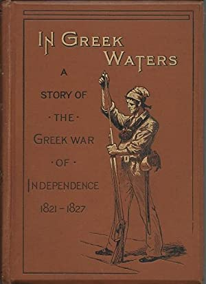 In Greek Waters: a Story of the Grecian War for Independence: G.A. Henty