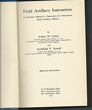 Field Artillery Instruction - a Complete Manual of Instructions for Prospective Field Artillery ...