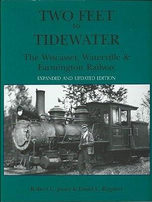 Two Feet to Tidewater: The Wiscasset, Waterville & Farmington Railway: Jones, Robert C.