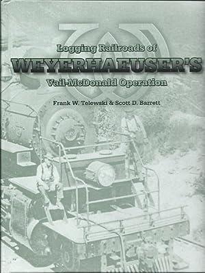 Logging Railroads of Weyerhaeuser's Vail and Mcdonald Operation: Telewski, Frank W.; Barrett, ...
