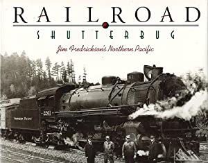 Railroad Shutterbug: Jim Fredrickson's Northern Pacific: Fredrickson, Jim