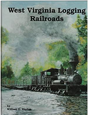 West Virginia Logging Railroads: Warden, William;Miller, Kenneth