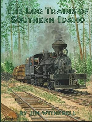 Log Trains of Southern Idaho: Jim Witherell