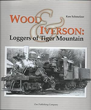 Wood & Iverson: Loggers of Tiger Mountain: Schmelzer, Ken