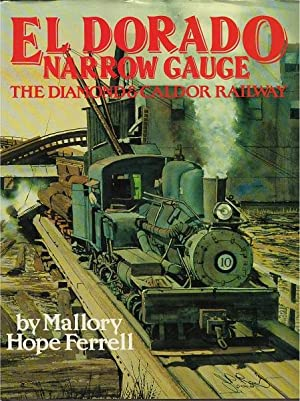 El Dorado Narrow Gauge: The Diamond & Caldor Railway: Ferrell, Mallory Hope