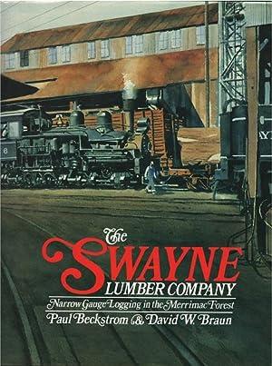 The Swayne Lumber Company: Narrow gauge logging in the Merrimac Forest: Paul Beckstrom; David W. ...
