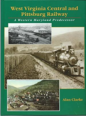 The West Virginia & Pittsburg Railway: A Western Maryland Predecessor: Clarke, Alan