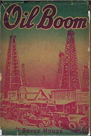 Oil Boom : The Story of Spindletop, Burkburnett, Mexia, Smackover , Desdemona, and Ranger: Boyce ...