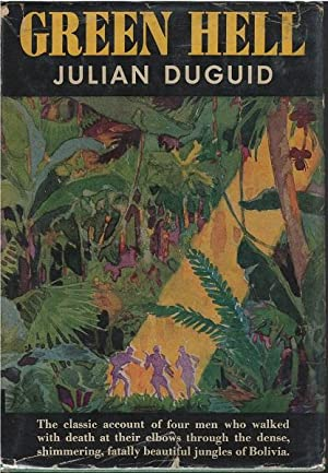 Green Hell : Adventures in the Mysterious Jungles of Eastern Bolivia: Julian Duguid