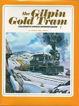 The Gilpin Gold Tram: Colorado's Unique Narrow-Gauge: Ferrell, Mallory Hope