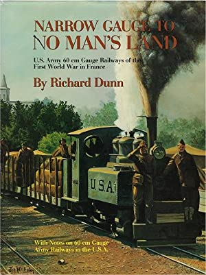 Narrow gauge to no man's land: U.S. Army 60 cm gauge railways of the First World War in France...