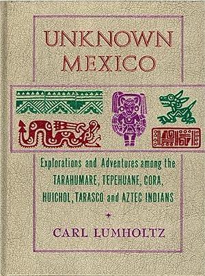 Unknown Mexico 2 Vols.: Carl Lumholtz