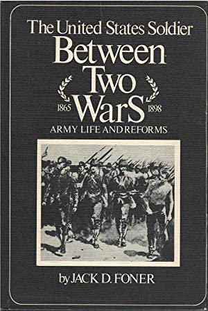 The United States Soldier Between Two Wars : Army Life and Reforms: Jack D. Foner