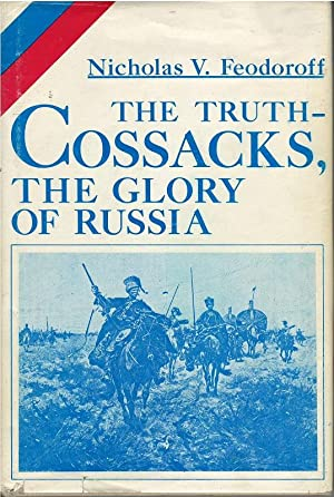 The Truth - Cossacks the Glory of Russia: Nicholas V. Feodoroff