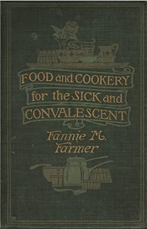 Food and Cookery for the Sick and Convalescent: Fannie M. Farmer