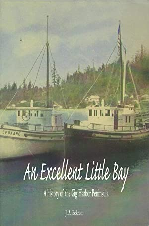 An Excellent Little Bay: A History of the Gig Harbor Peninsula: J. A. Eckrom