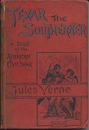 Texar the Southerner : A Tale of the American Civil War: Jules Verne