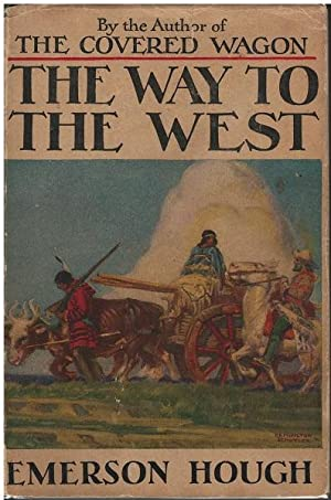 The Way to the West and The Lives of Three Early Americans Boone-Crockett-Carson: Emerson Hough