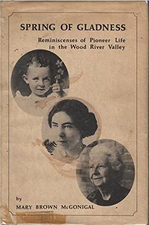 Spring of Gladness - Reminiscenses of Pioneer Life in the Wood River Valley: Mary Brown McGonigal