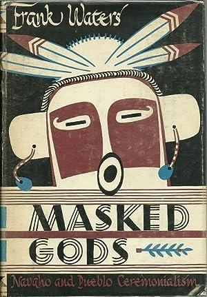 Masked Gods : Navaho and Pueblo Ceremonialism: Frank Waters