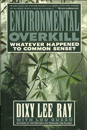 Environmental Overkill : Whatever Happened to Common Sense?: Ray, Dixy L.; Guzzo, Louis R.