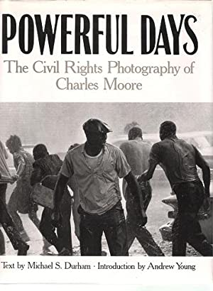 Powerful Days: The Civil Rights Photography of Charles Moore: Durham, Michael S.;Moore, Charles